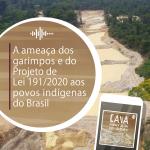 A ameaça dos garimpos e do Projeto de Lei 191/2020 aos povos indígenas do Brasil, no Podcast Cava