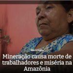 Mineração causa morte de trabalhadores e miséria na Amazônia