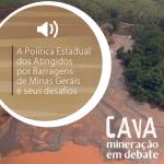A Política Estadual dos Atingidos por Barragens de Minas Gerais e seus desafios, no Podcast Cava