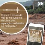 O que é o acordo da Vale com o Governo de Minas pela reparação do desastre no Paraopeba? no Podcast Cava
