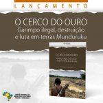 O Comitê lança Nota Técnica: O Cerco do Ouro – Garimpo ilegal, destruição e luta em terras Munduruku