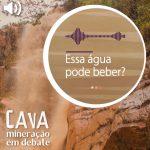 Essa água pode beber? no Episódio 16 do Podcast Cava: Mineração em Debate