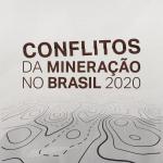 Mapa de conflitos da mineração revela 722 casos e 823 ocorrências em 2020 envolvendo ao menos 1.088.012 pessoas no Brasil